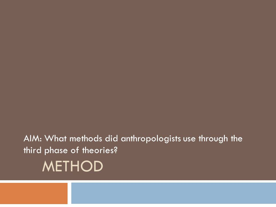 AIM: What methods did anthropologists use through the third phase of theories