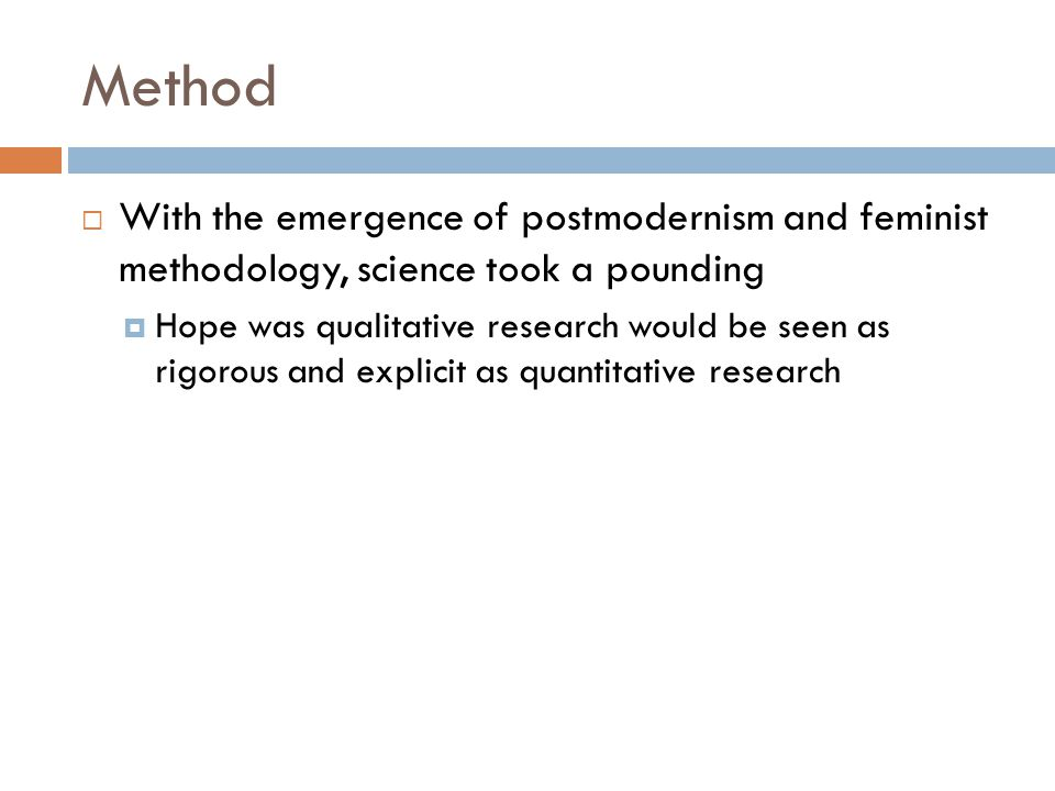 Method With the emergence of postmodernism and feminist methodology, science took a pounding.