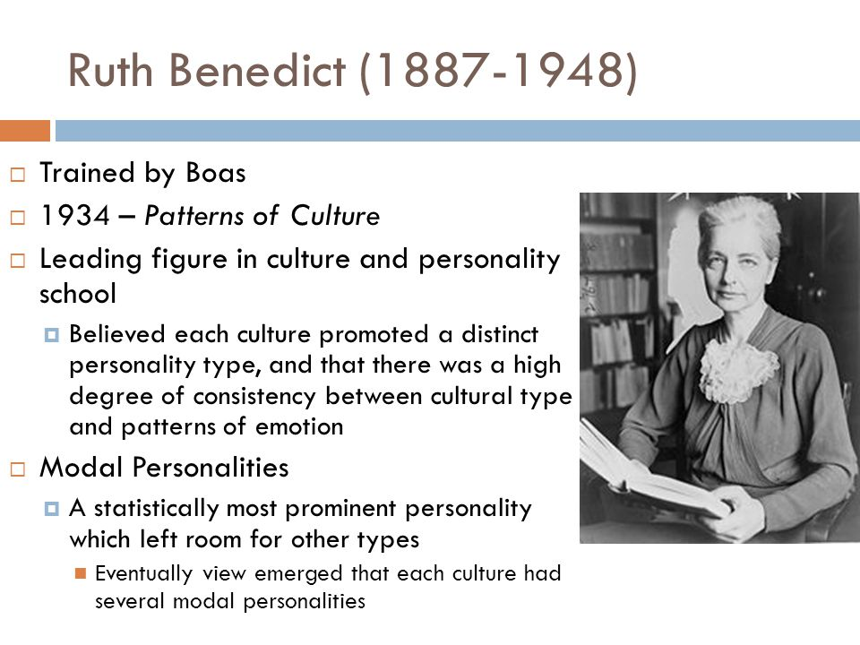 Ruth Benedict (1887-1948) Trained by Boas 1934 – Patterns of Culture