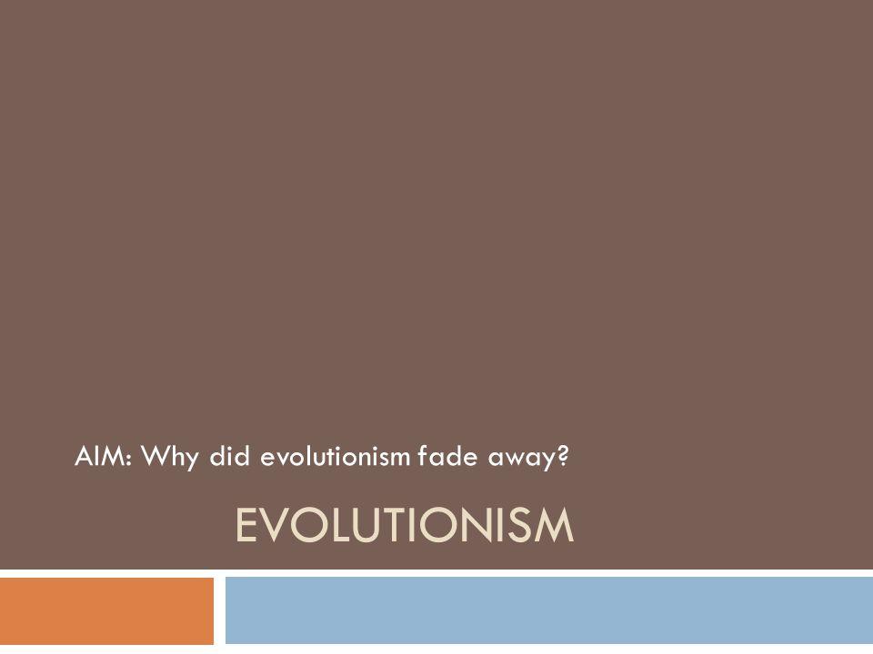 AIM: Why did evolutionism fade away