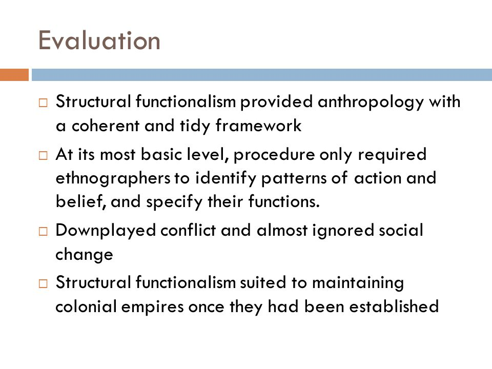 Evaluation Structural functionalism provided anthropology with a coherent and tidy framework.