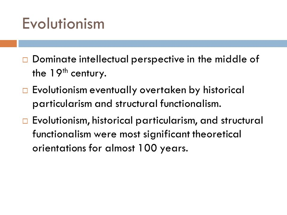 Evolutionism Dominate intellectual perspective in the middle of the 19th century.