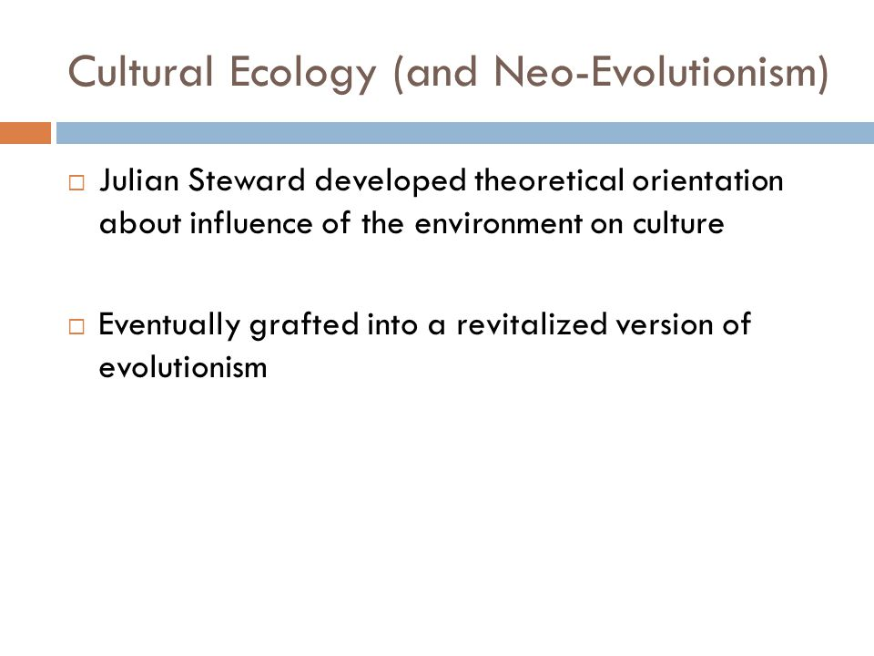 Cultural Ecology (and Neo-Evolutionism)