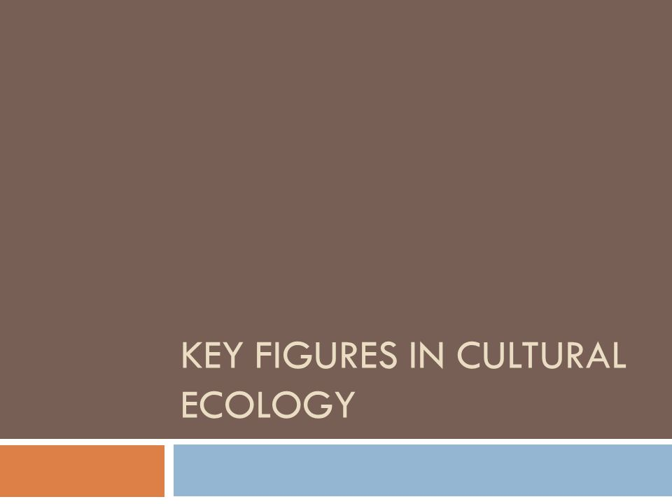 Key Figures in Cultural Ecology