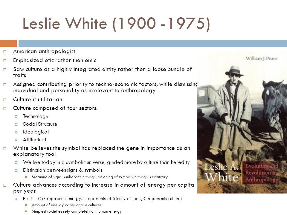 Leslie White (1900 -1975) American anthropologist