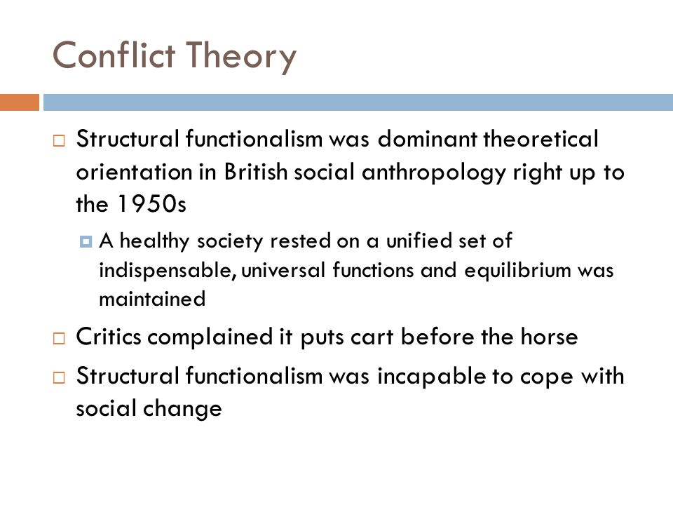 Conflict Theory Structural functionalism was dominant theoretical orientation in British social anthropology right up to the 1950s.