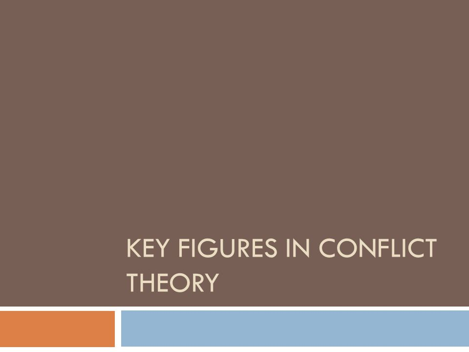 Key Figures in Conflict theory