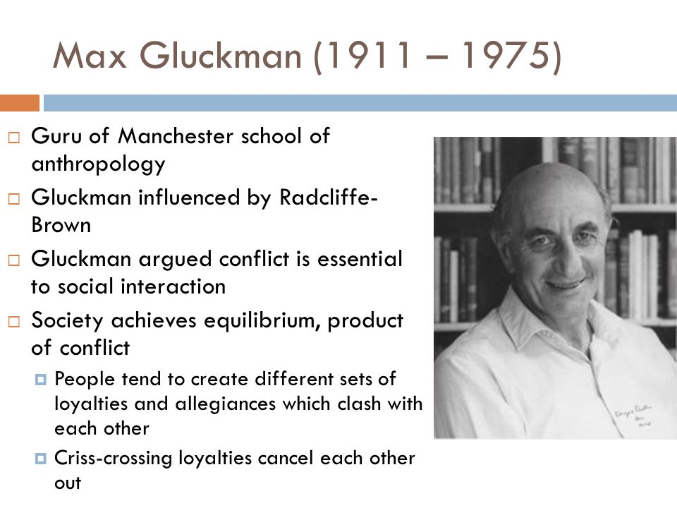 Max Gluckman (1911 – 1975) Guru of Manchester school of anthropology