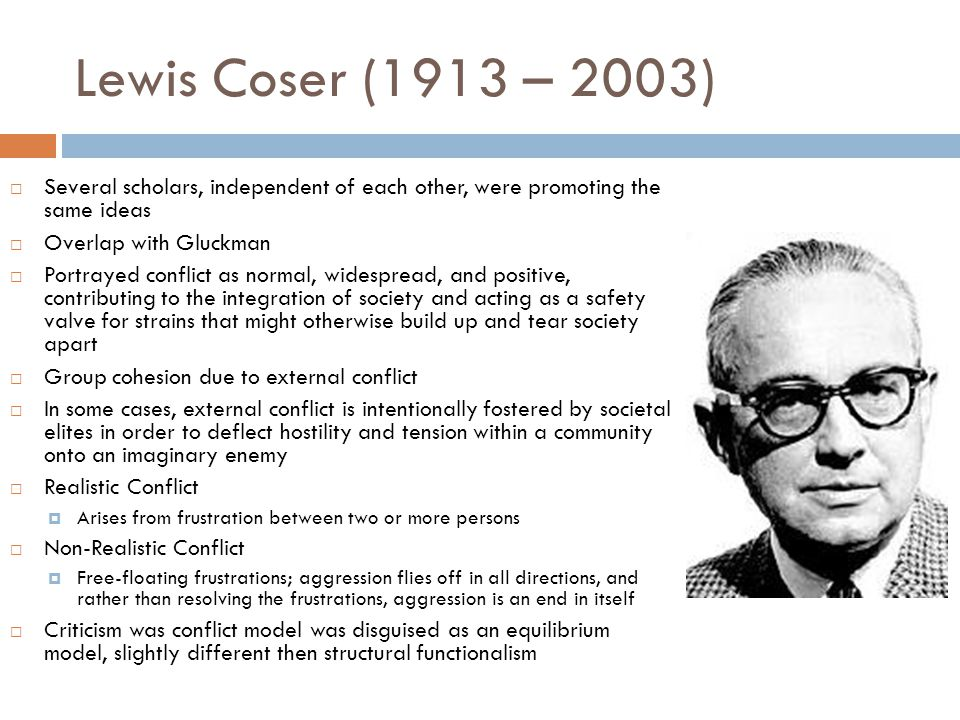 Lewis Coser (1913 – 2003) Several scholars, independent of each other, were promoting the same ideas.
