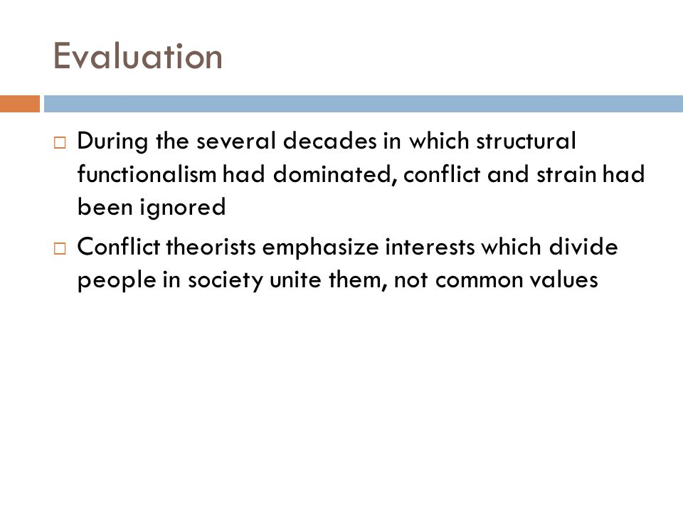 Evaluation During the several decades in which structural functionalism had dominated, conflict and strain had been ignored.