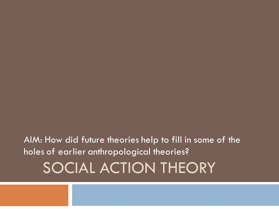 AIM: How did future theories help to fill in some of the holes of earlier anthropological theories