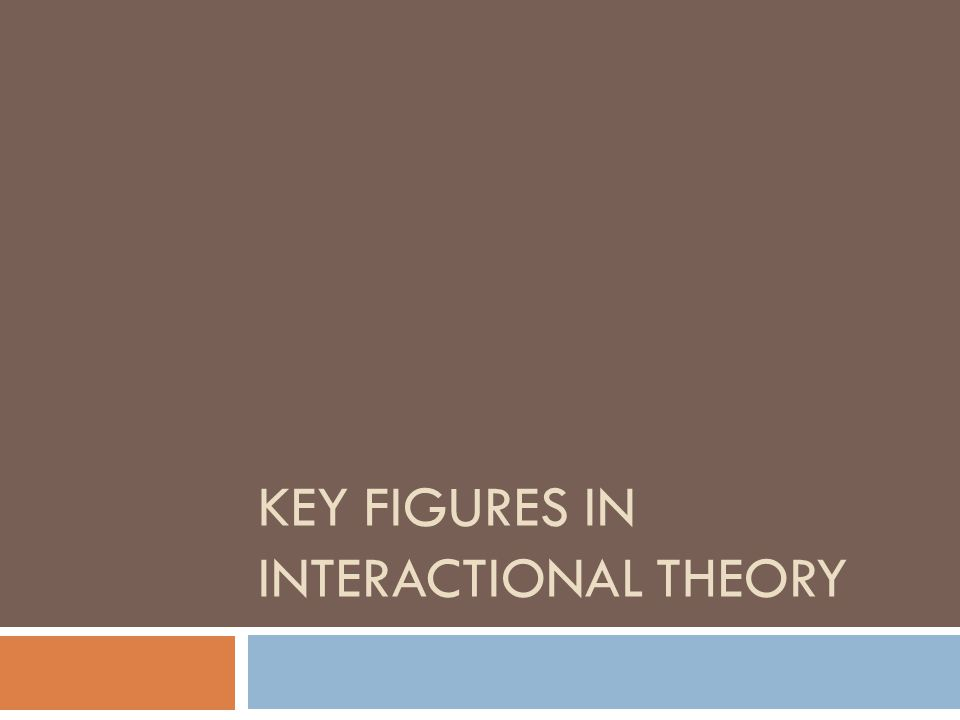 Key Figures in Interactional Theory