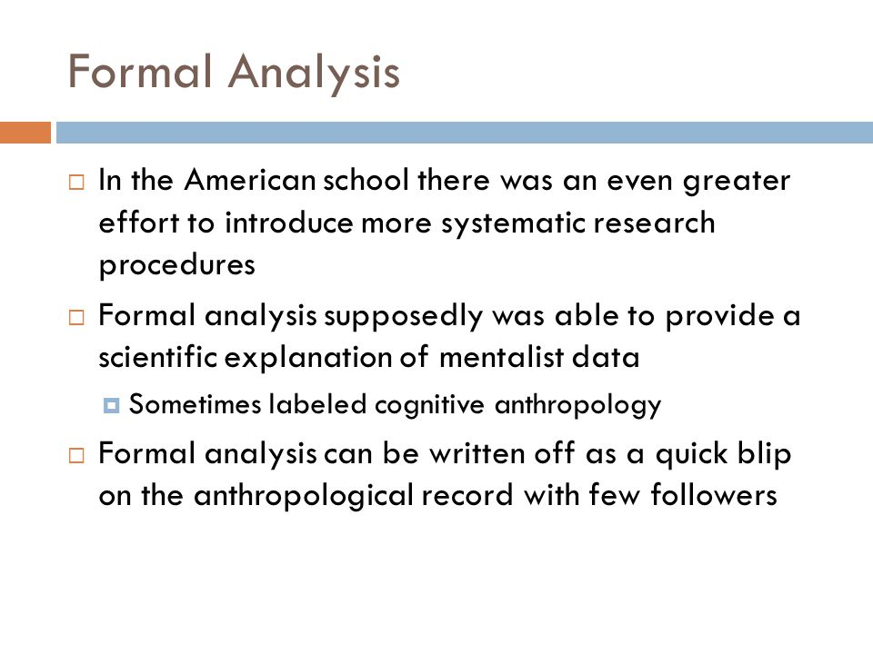 Formal Analysis In the American school there was an even greater effort to introduce more systematic research procedures.