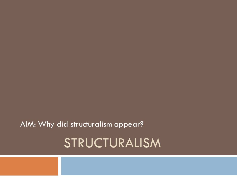 AIM: Why did structuralism appear