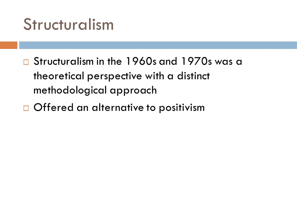 Structuralism Structuralism in the 1960s and 1970s was a theoretical perspective with a distinct methodological approach.