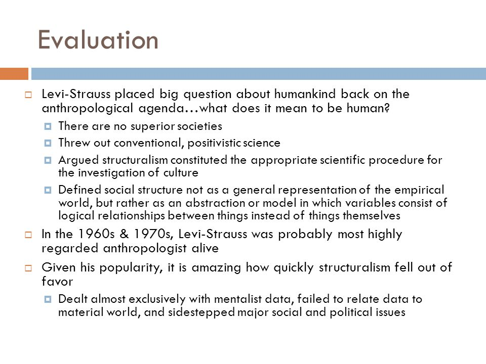 Evaluation Levi-Strauss placed big question about humankind back on the anthropological agenda…what does it mean to be human