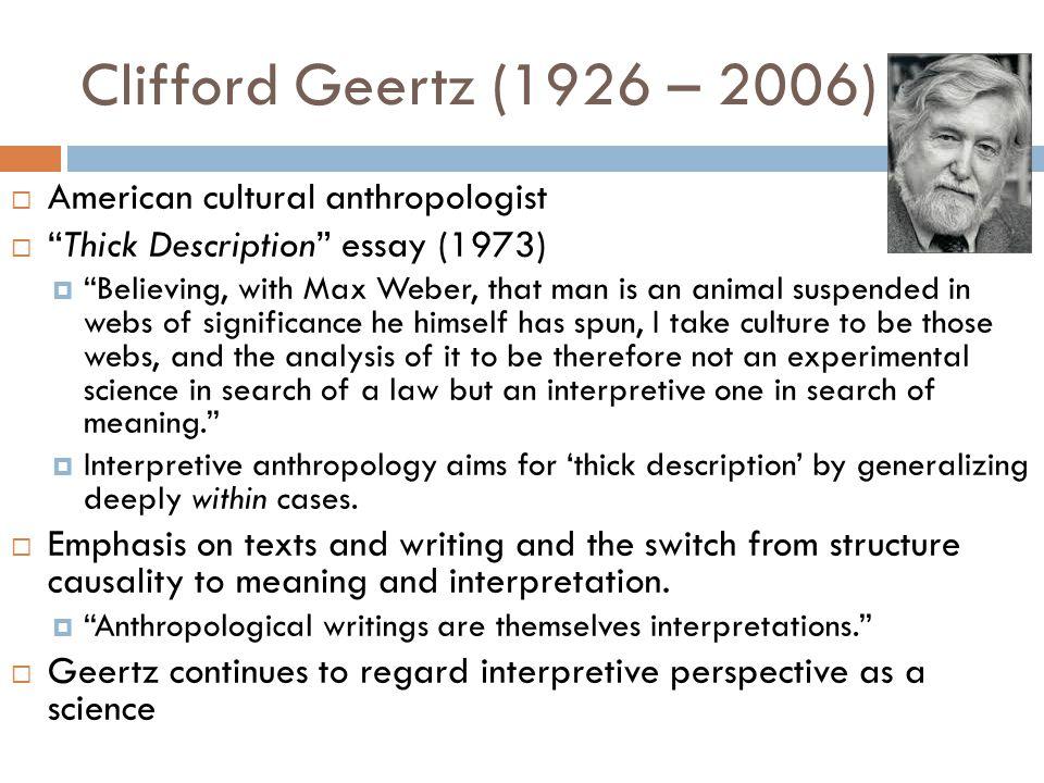 Clifford Geertz (1926 – 2006) American cultural anthropologist