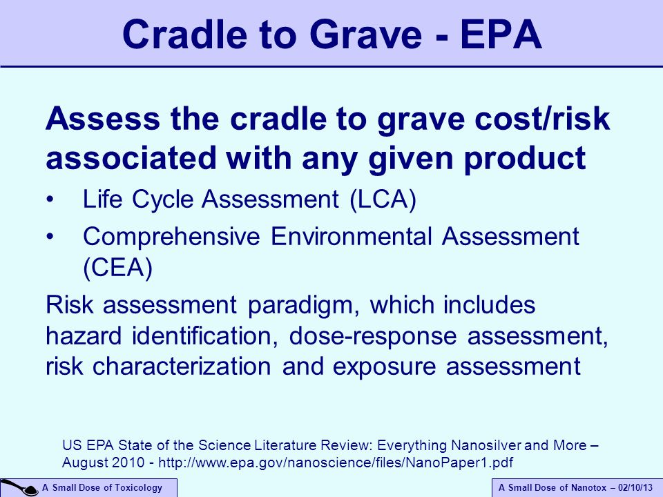 April 14, 2017 Cradle to Grave - EPA. Assess the cradle to grave cost/risk associated with any given product.