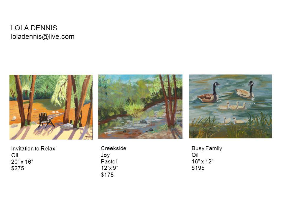 LOLA DENNIS loladennis@live.com Invitation to Relax Oil 20 x 16 $275