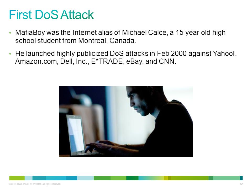 First DoS Attack MafiaBoy was the Internet alias of Michael Calce, a 15 year old high school student from Montreal, Canada.