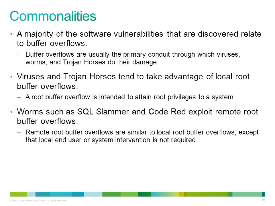 Commonalities A majority of the software vulnerabilities that are discovered relate to buffer overflows.