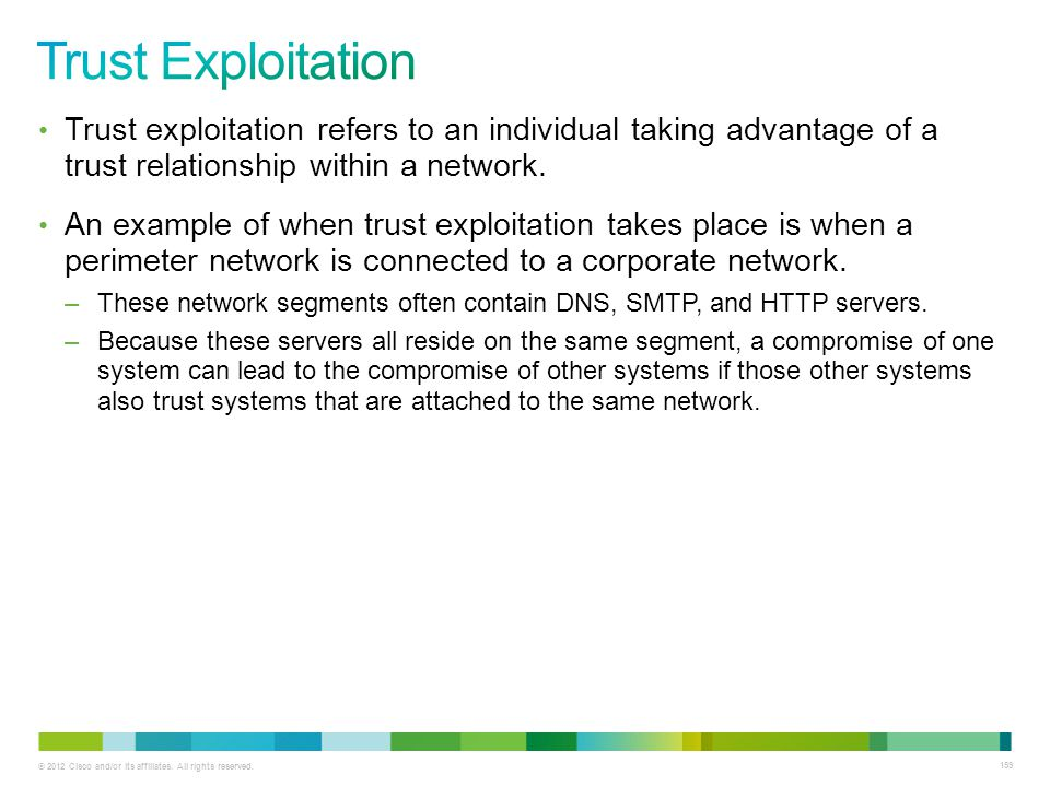 Trust Exploitation Trust exploitation refers to an individual taking advantage of a trust relationship within a network.