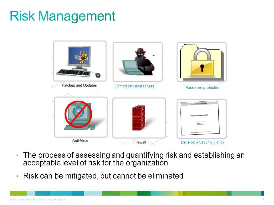 Risk Management Control physical access. Password protection. Develop a Security Policy.