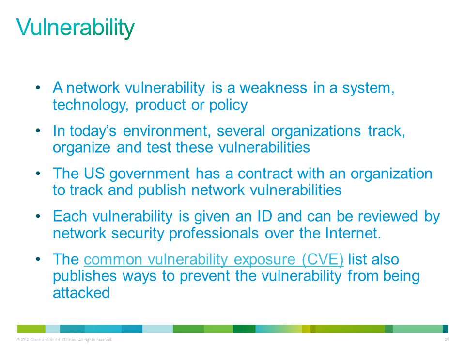 Vulnerability A network vulnerability is a weakness in a system, technology, product or policy.