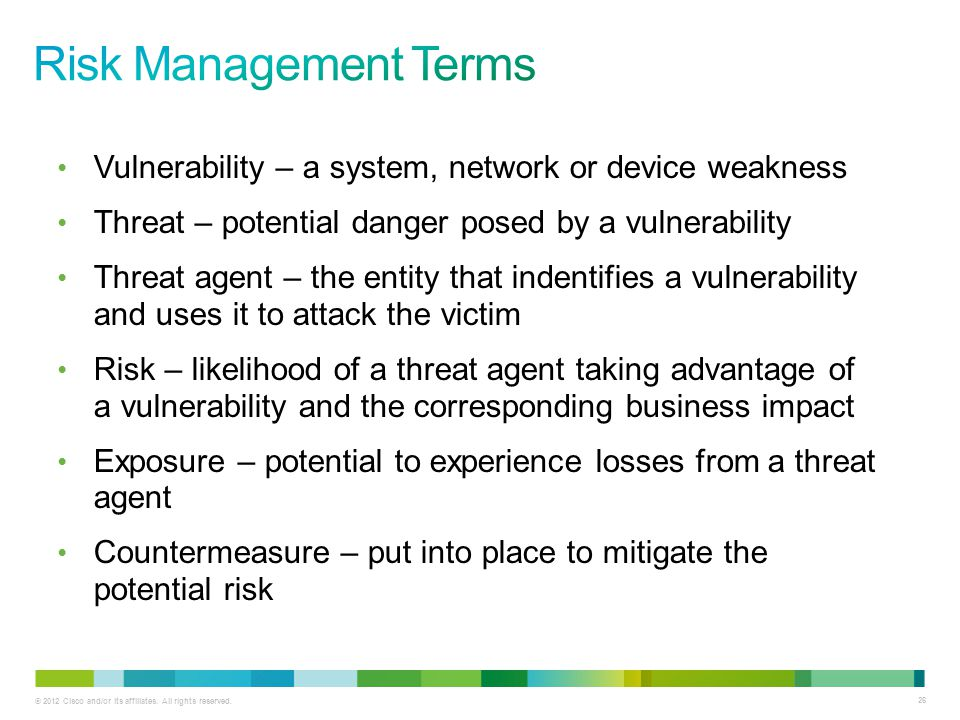 Risk Management Terms Vulnerability – a system, network or device weakness. Threat – potential danger posed by a vulnerability.