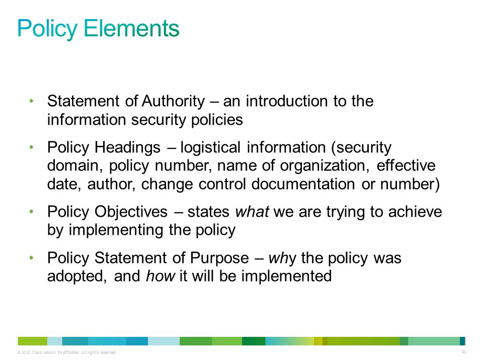 Policy Elements Statement of Authority – an introduction to the information security policies.