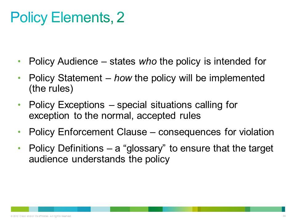 Policy Elements, 2 Policy Audience – states who the policy is intended for. Policy Statement – how the policy will be implemented (the rules)