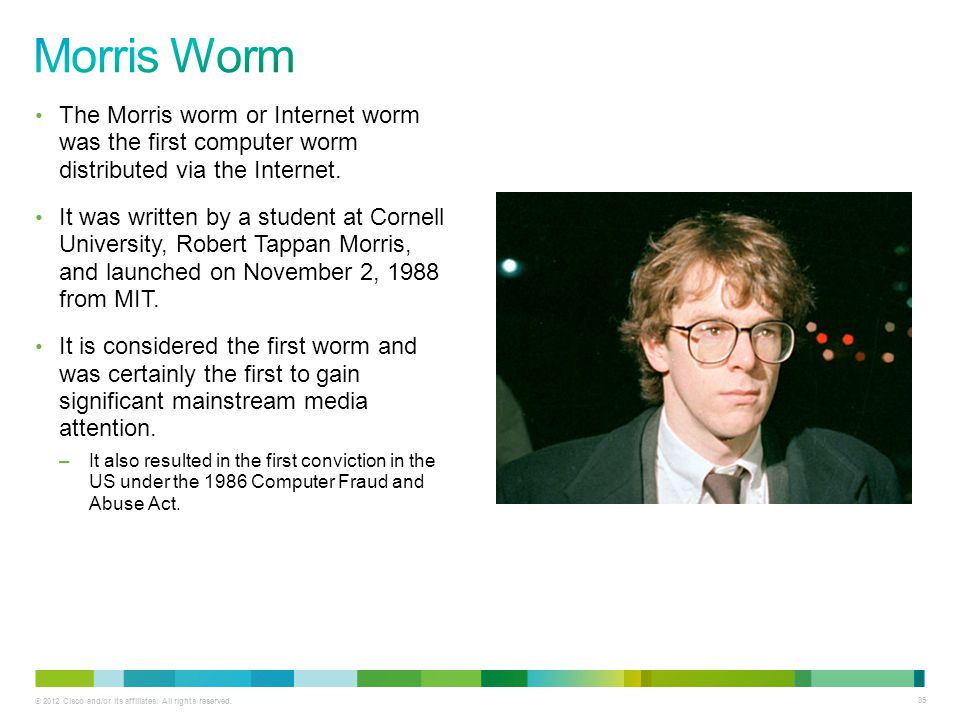Morris Worm The Morris worm or Internet worm was the first computer worm distributed via the Internet.