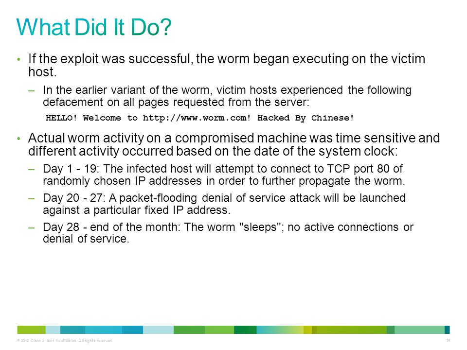 What Did It Do If the exploit was successful, the worm began executing on the victim host.
