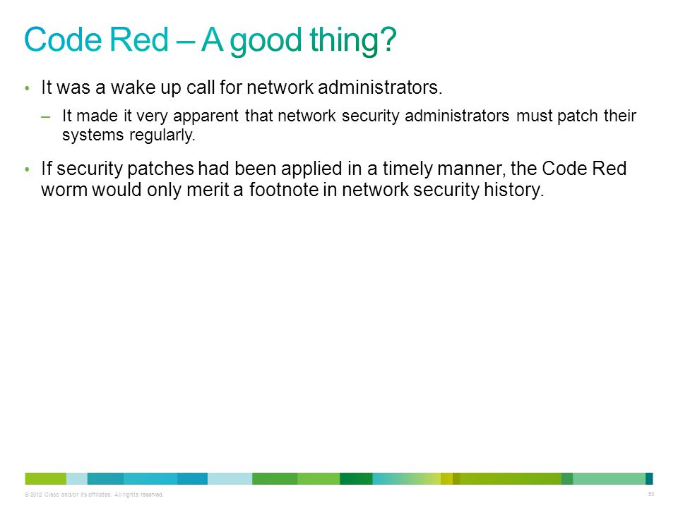 Code Red – A good thing It was a wake up call for network administrators.