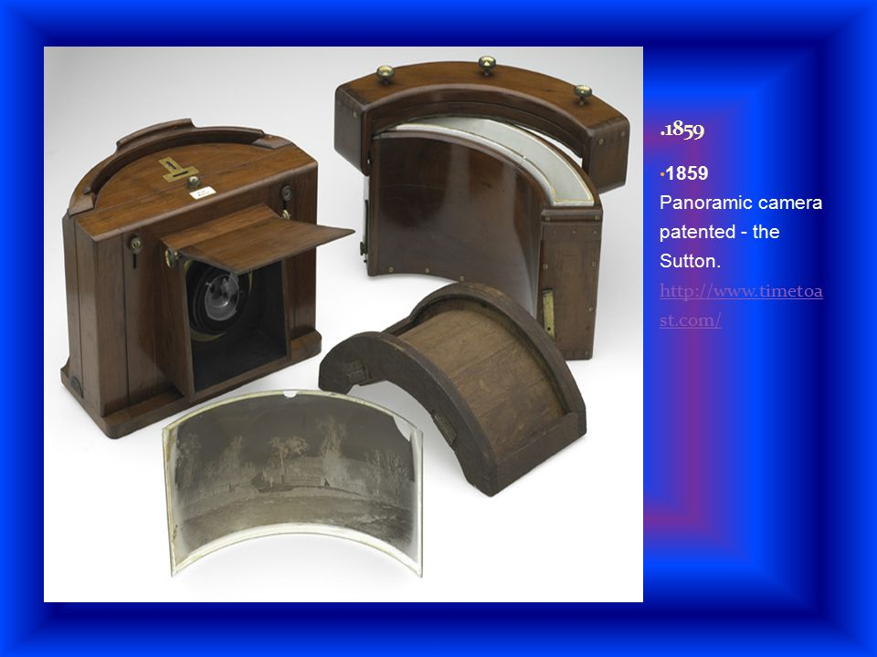 .1859 1859 Panoramic camera patented - the Sutton. http://www.timetoa st.com/