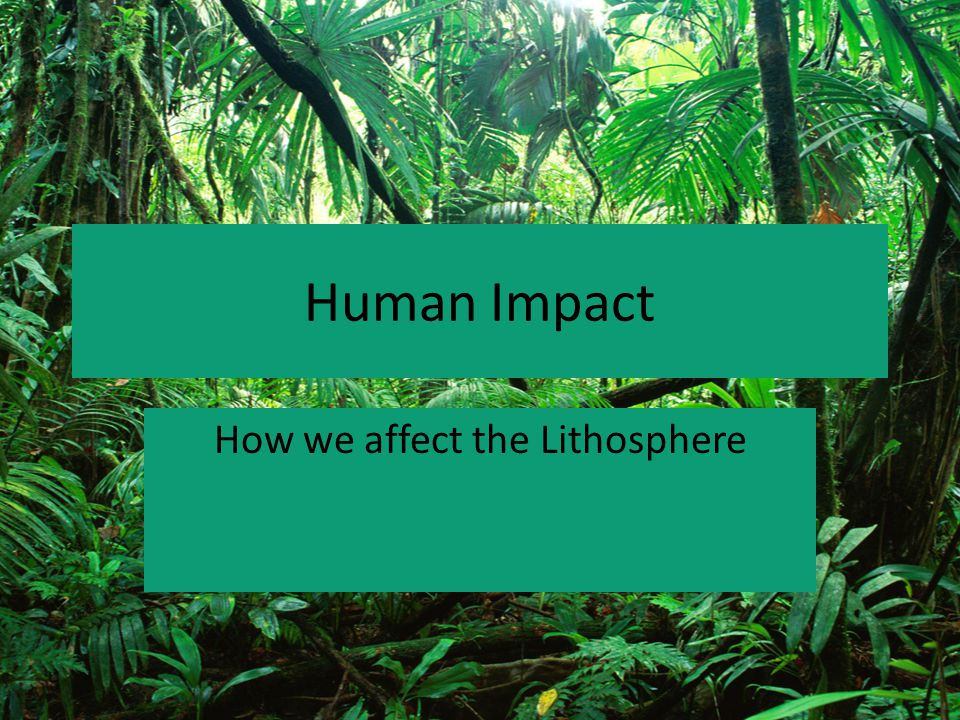 How we affect the Lithosphere
