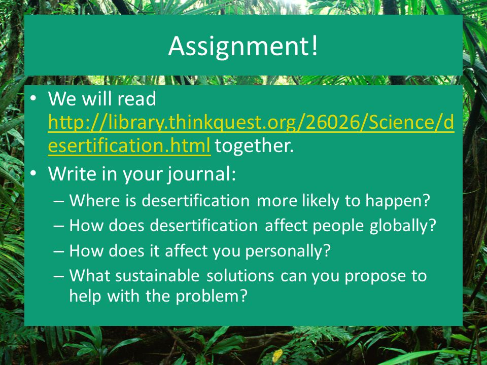 Assignment! We will read http://library.thinkquest.org/26026/Science/desertification.html together.