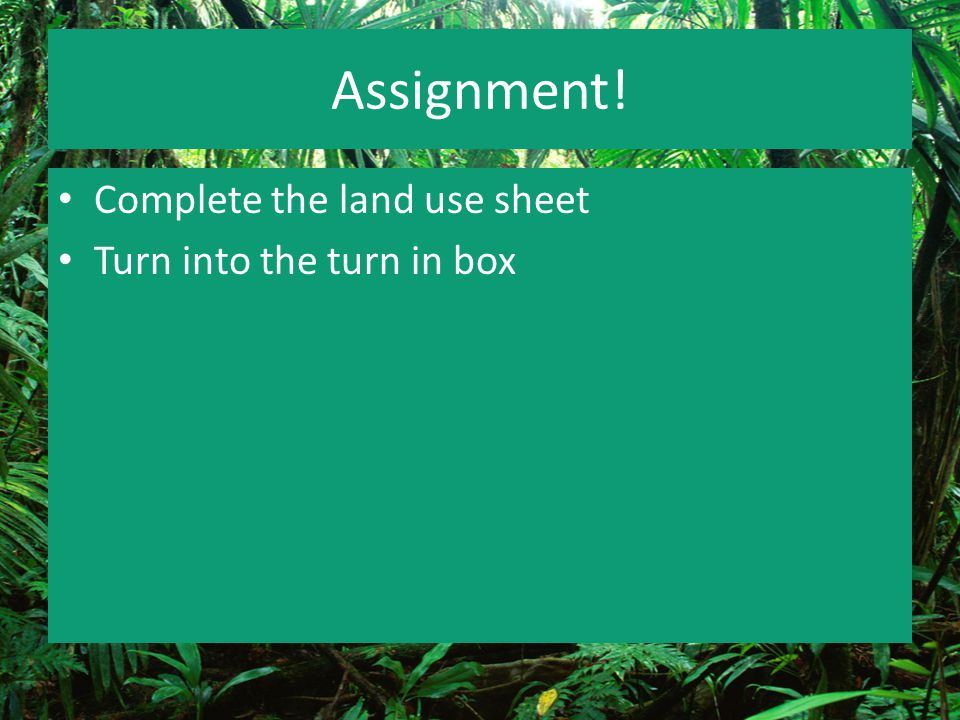 Assignment! Complete the land use sheet Turn into the turn in box
