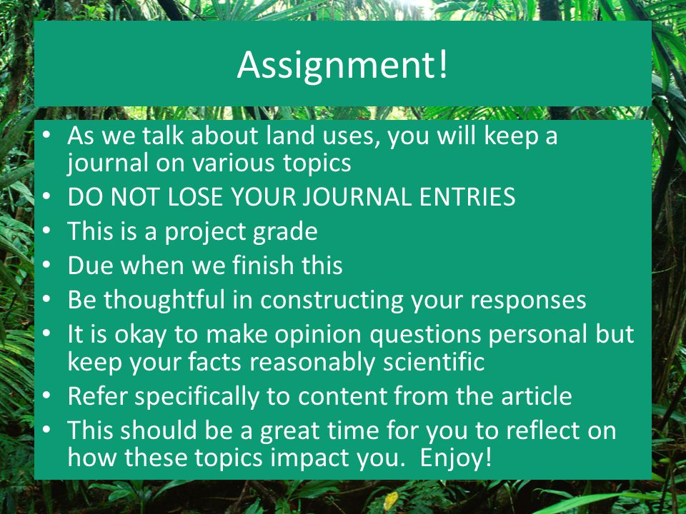 Assignment! As we talk about land uses, you will keep a journal on various topics. DO NOT LOSE YOUR JOURNAL ENTRIES.