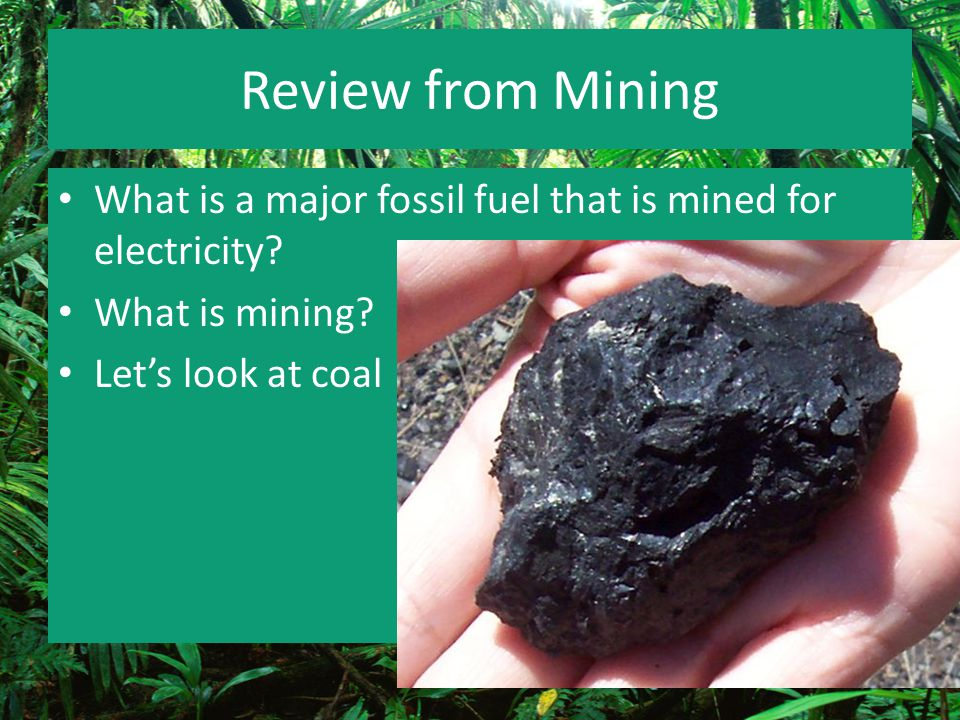 Review from Mining What is a major fossil fuel that is mined for electricity.