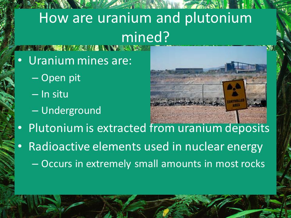 How are uranium and plutonium mined