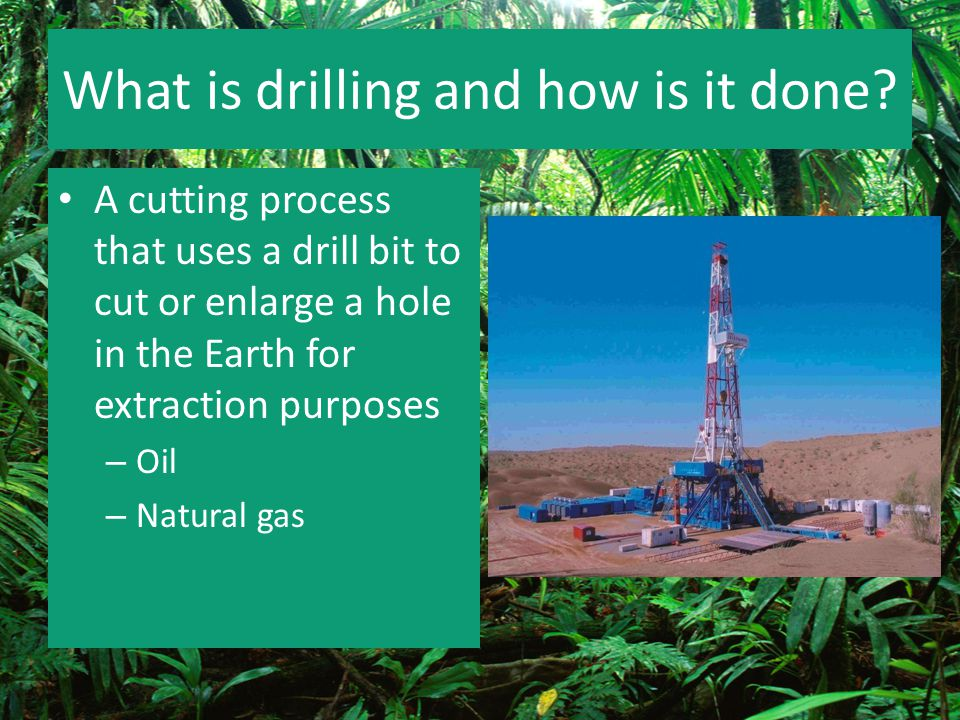 What is drilling and how is it done
