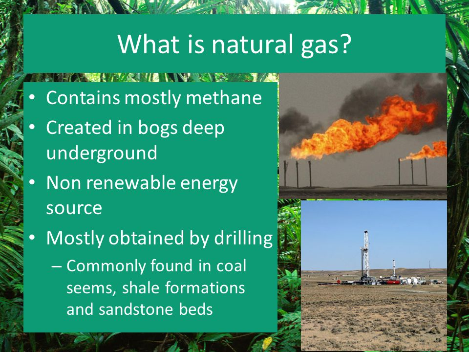 What is natural gas Contains mostly methane