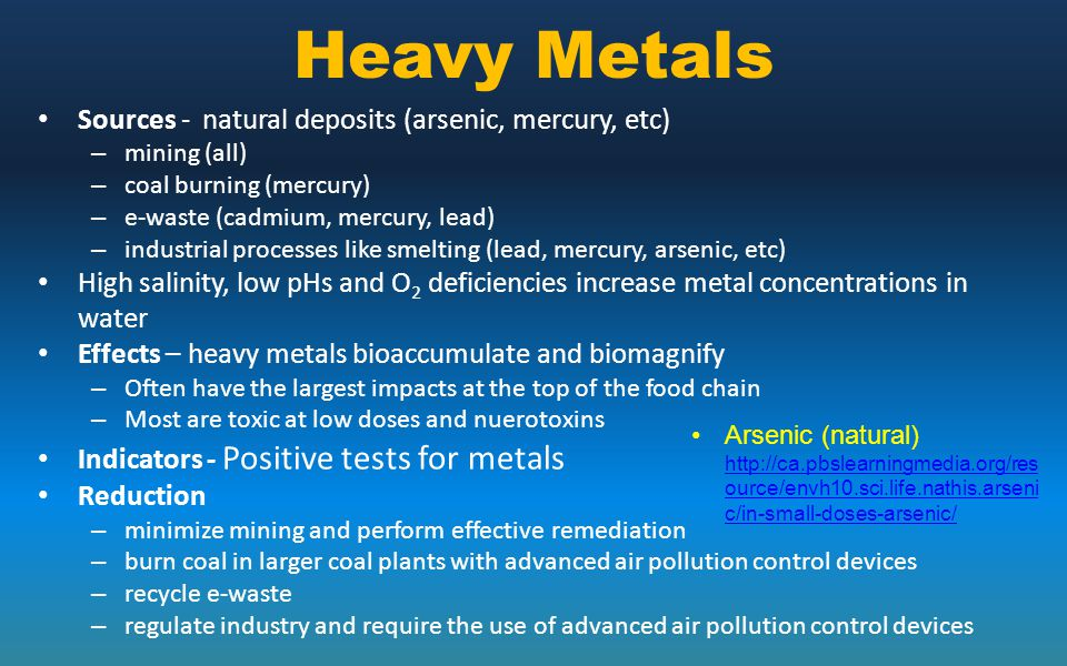 Heavy Metals Sources - natural deposits (arsenic, mercury, etc)