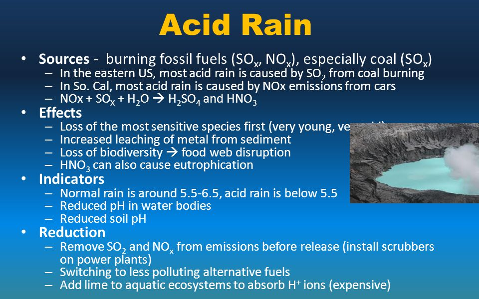Acid Rain Sources - burning fossil fuels (SOx, NOx), especially coal (SOx) In the eastern US, most acid rain is caused by SO2 from coal burning.