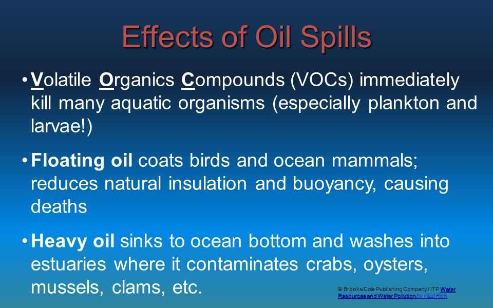 Effects of Oil Spills Volatile Organics Compounds (VOCs) immediately kill many aquatic organisms (especially plankton and larvae!)
