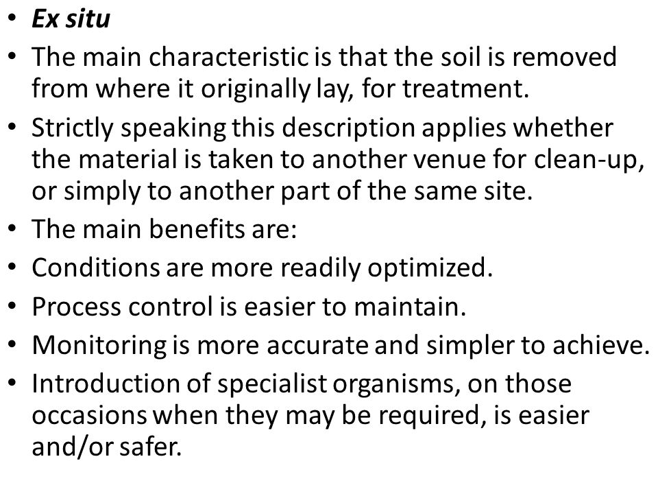 Ex situ The main characteristic is that the soil is removed from where it originally lay, for treatment.