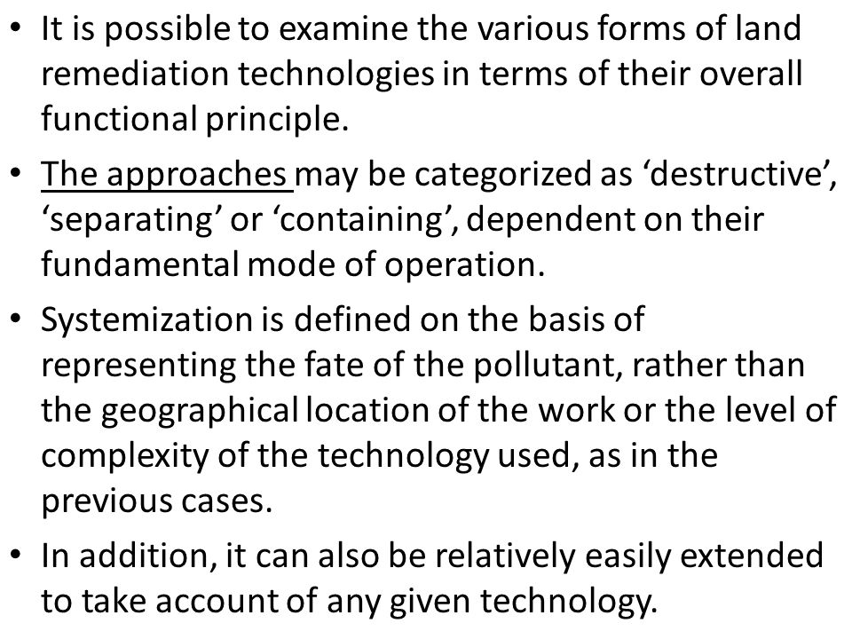 It is possible to examine the various forms of land remediation technologies in terms of their overall functional principle.