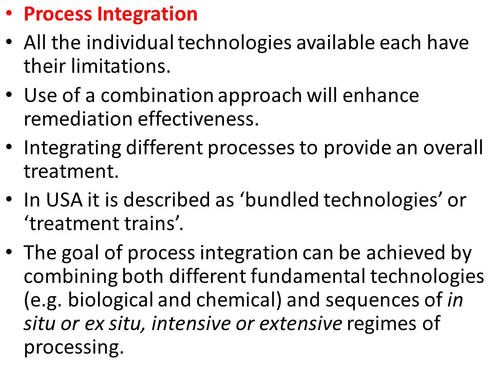 Process Integration All the individual technologies available each have their limitations.