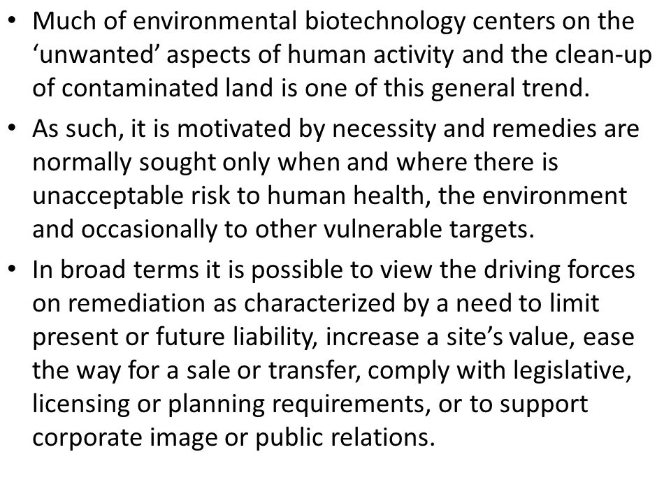 Much of environmental biotechnology centers on the 'unwanted' aspects of human activity and the clean-up of contaminated land is one of this general trend.